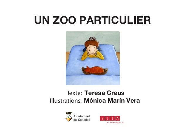 UN ZOO PARTICULIER  Texte: Teresa Creus  Illustrations: Mónica Marín Vera