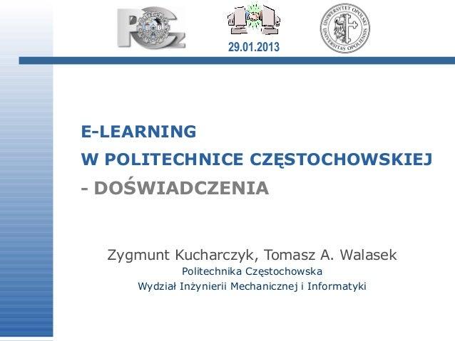 29.01.2013E-LEARNINGW POLITECHNICE CZĘSTOCHOWSKIEJ- DOŚWIADCZENIA  Zygmunt Kucharczyk, Tomasz A. Walasek             Polit...