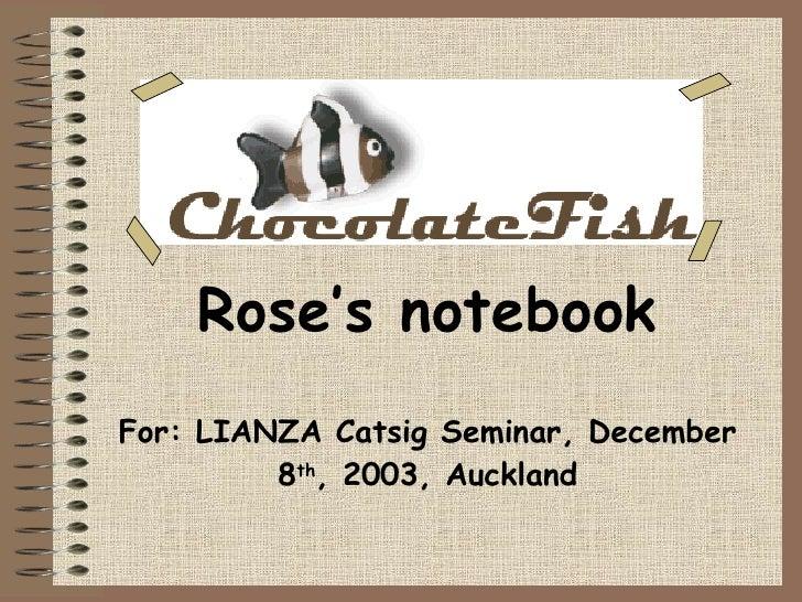 Rose's notebook For: LIANZA Catsig Seminar, December 8 th , 2003, Auckland