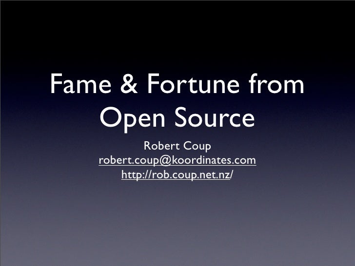 Fame  Fortune from    Open Source             Robert Coup    robert.coup@koordinates.com        http://rob.coup.net.nz/