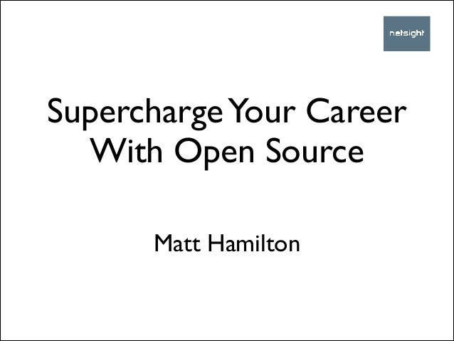 Supercharge Your Career With Open Source Matt Hamilton
