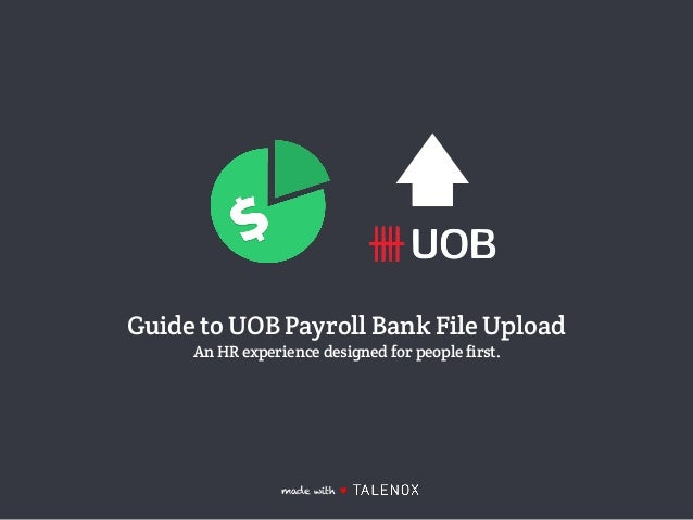 Guide to UOB Payroll Bank File Upload An HR experience designed for people first. made with ♥