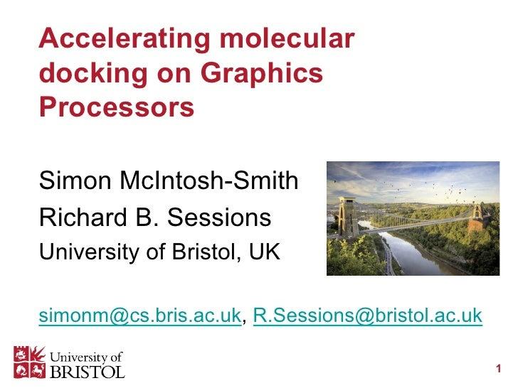 Accelerating moleculardocking on GraphicsProcessorsSimon McIntosh-SmithRichard B. SessionsUniversity of Bristol, UKsimonm@...
