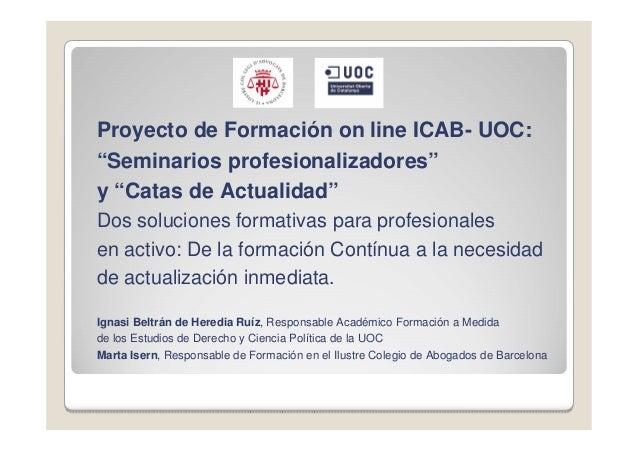 """Proyecto de Formación on line ICAB- UOC: """"Seminarios profesionalizadores"""" y """"Catas de Actualidad"""" Dos soluciones formativa..."""