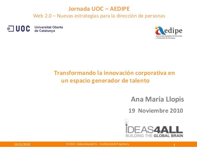 © 2010 Global ideas4all SL - Confidential & Proprietary19/11/2010 Jornada UOC – AEDIPE Web 2.0 – Nuevas estrategias para l...