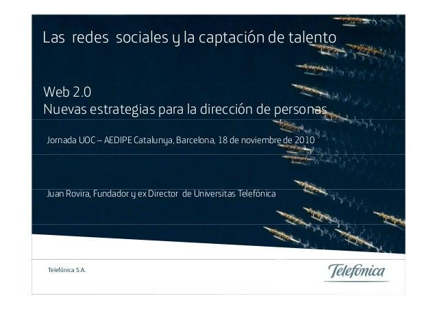 Las redes sociales y la captación de talento Web 2.0Web 2.0 Nuevas estrategias para la dirección de personas Jornada UOC –...