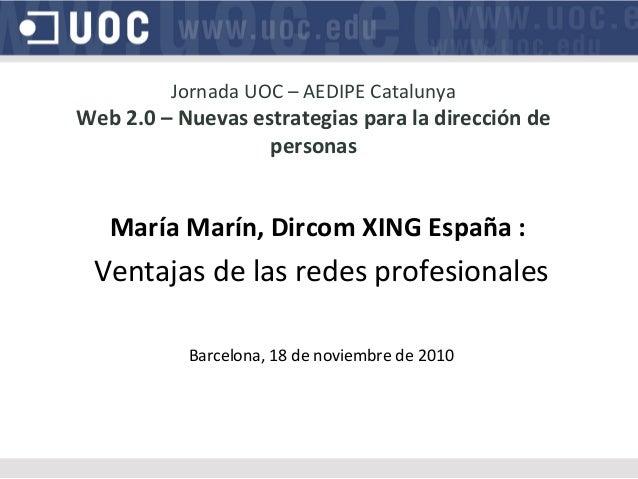 Jornada UOC – AEDIPE Catalunya Web 2.0 – Nuevas estrategias para la dirección de personas María Marín, Dircom XING España ...