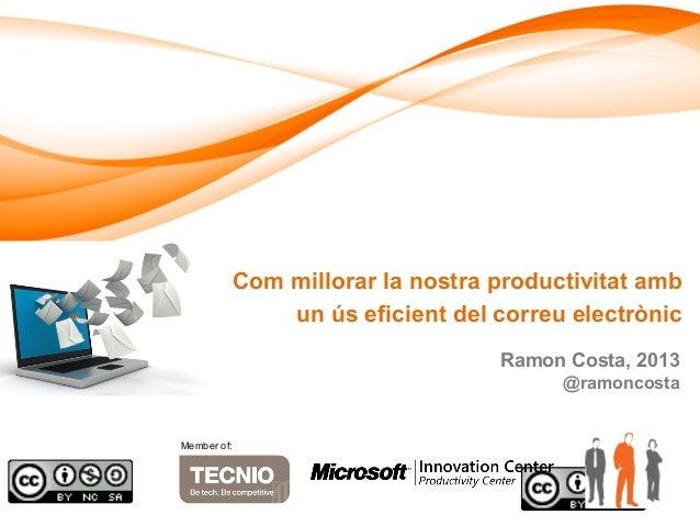 Com millorar la nostra productivitat amb un ús eficient del correu electrònic Ramon Costa, 2013 @ramoncosta Member of: