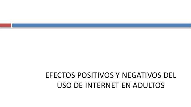EFECTOS POSITIVOS Y NEGATIVOS DEL USO DE INTERNET EN ADULTOS Estudio del Impacto del uso de las TICs en sector poblacional...