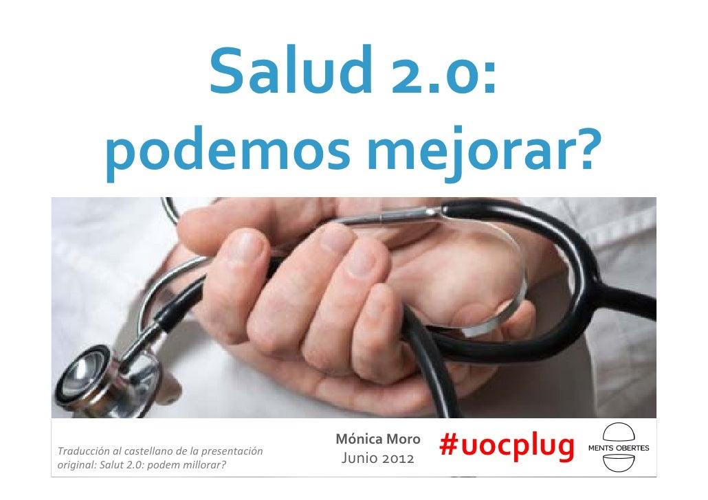 Salud2.0:         podemosmejorar?Traducciónalcastellanodelapresentaciónoriginal:Salut 2.0:podem millorar?       ...