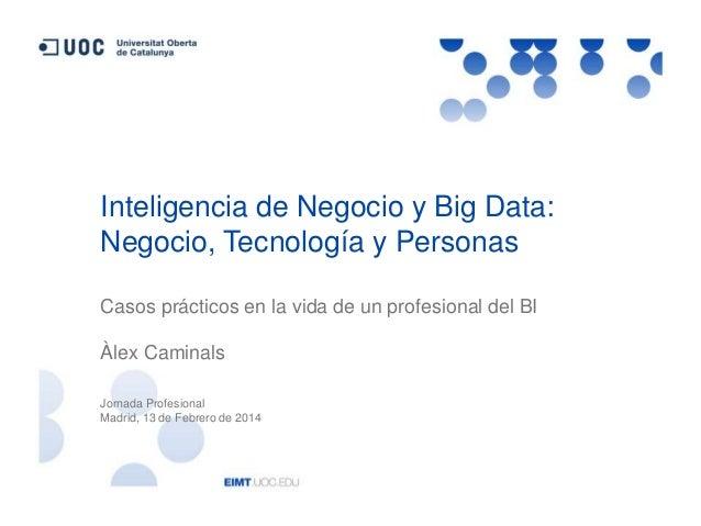 Inteligencia de Negocio y Big Data: Negocio, Tecnología y Personas Casos prácticos en la vida de un profesional del BI Àle...