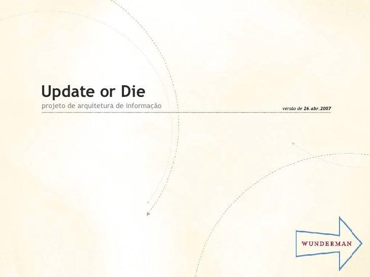 Update or Die projeto de arquitetura de informação versão de  26.abr.2007