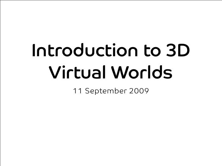 Introduction to 3D   Virtual Worlds     11 September 2009