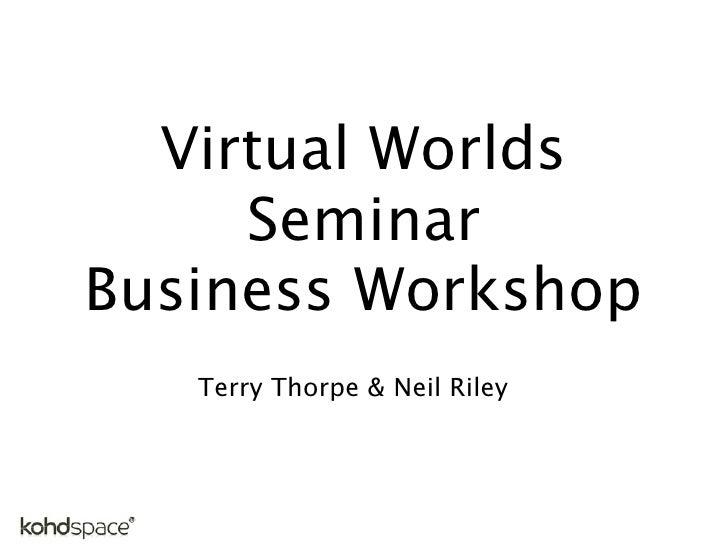 Virtual Worlds      Seminar Business Workshop    Terry Thorpe & Neil Riley