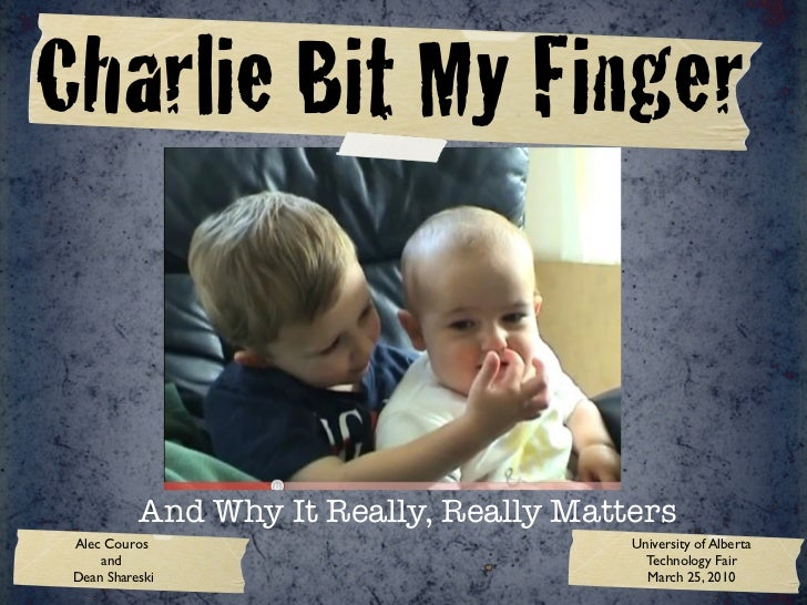 Charlie Bit My Finger           And Why It Really, Really Matters Alec Couros                             University of Al...
