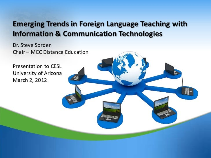 Emerging Trends in Foreign Language Teaching withInformation & Communication TechnologiesDr. Steve SordenChair – MCC Dista...