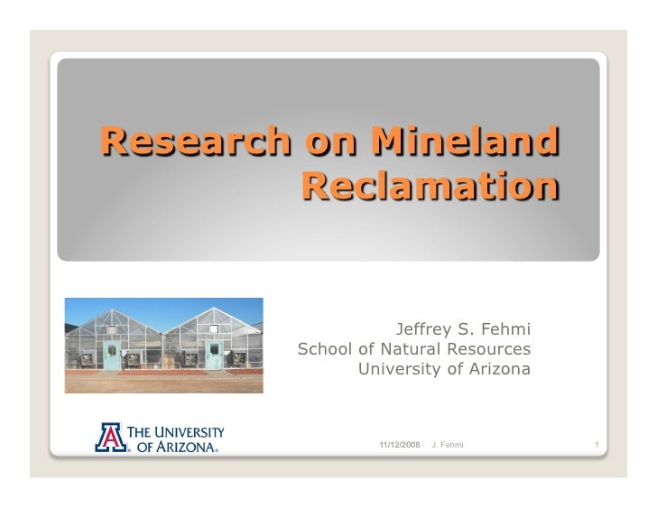 Research on Mineland         Reclamation                   Jeffrey S. Fehmi        School of Natural Resources            ...