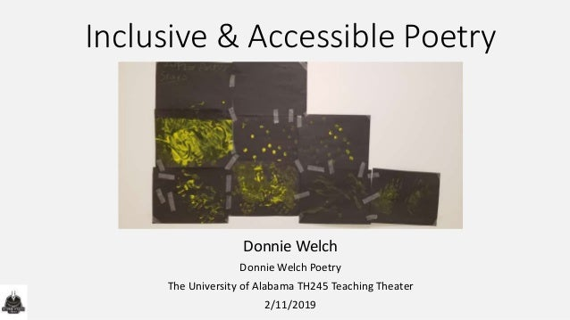 Inclusive & Accessible Poetry Donnie Welch Donnie Welch Poetry The University of Alabama TH245 Teaching Theater 2/11/2019