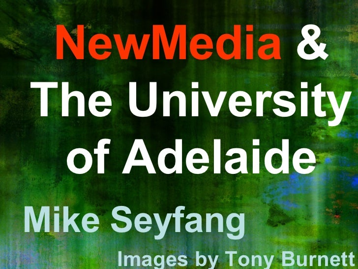 NewMedia  & The University of Adelaide Mike Seyfang Images by Tony Burnett