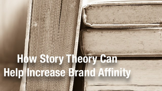 How Story Theory Can  Help Increase Brand Affinity
