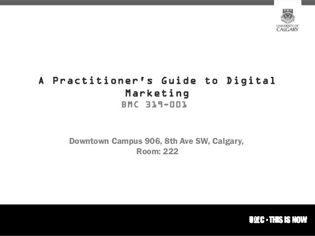 A Practitioners Guide to Digital            Marketing                BMC 319-001    Downtown Campus 906, 8th Ave SW, Calga...