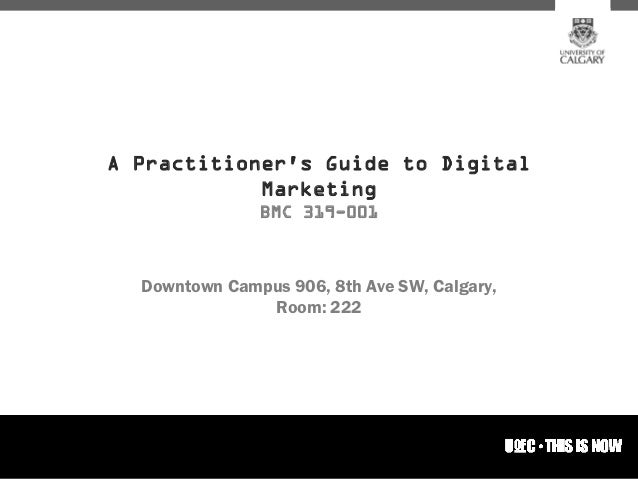 A Practitioners Guide to Digital            Marketing               BMC 319-001  Downtown Campus 906, 8th Ave SW, Calgary,...