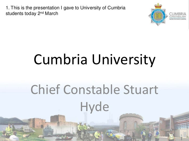 1. This is the presentation I gave to University of Cumbriastudents today 2nd March             Cumbria University        ...