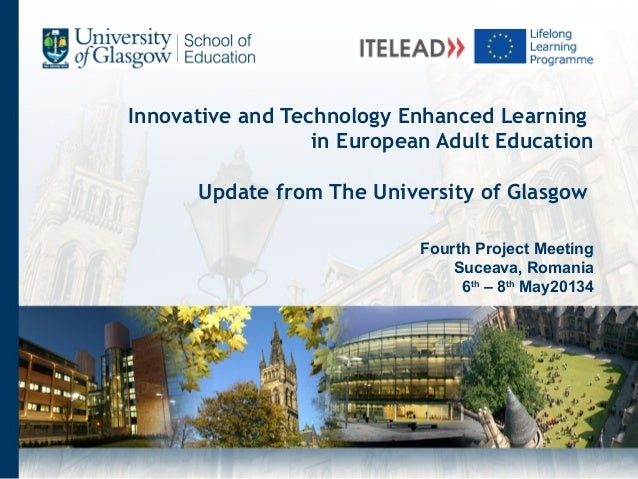 Innovative and Technology Enhanced Learning in European Adult Education Update from The University of Glasgow Fourth Proje...