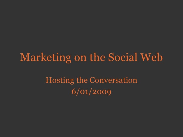 Marketing on the Social Web Hosting the Conversation 6/01/2009
