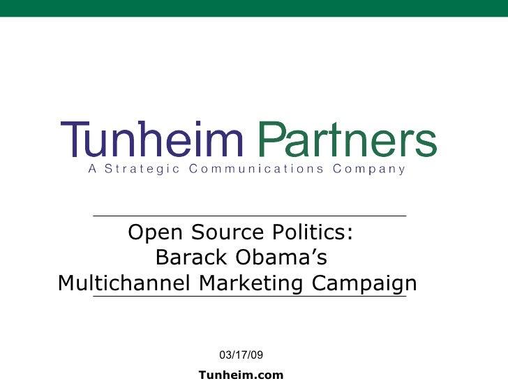 Open Source Politics: Barack Obama's Multichannel Marketing Campaign  03/17/09 Tunheim.com