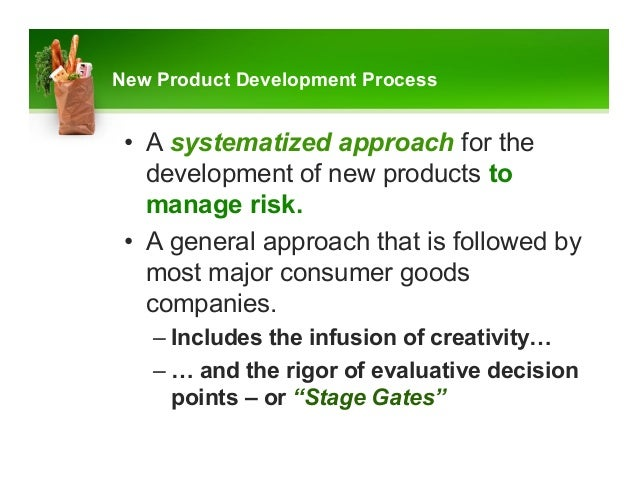 research on develpment of new products Product development, also called new product management, is a series of steps that includes the conceptualization, design, development and marketing of newly created or newly rebranded goods or services.
