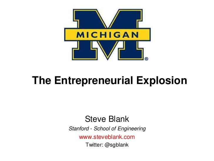 The Entrepreneurial Explosion<br />Steve Blank<br />Stanford - School of Engineering<br />www.steveblank.com<br />Twitter:...