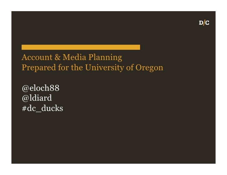 Account & Media PlanningPrepared for the University of Oregon@eloch88@ldiard#dc_ducks