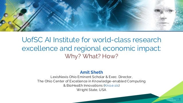 UofSC AI Institute for world-class research excellence and regional economic impact: Why? What? How? Amit Sheth LexisNexis...