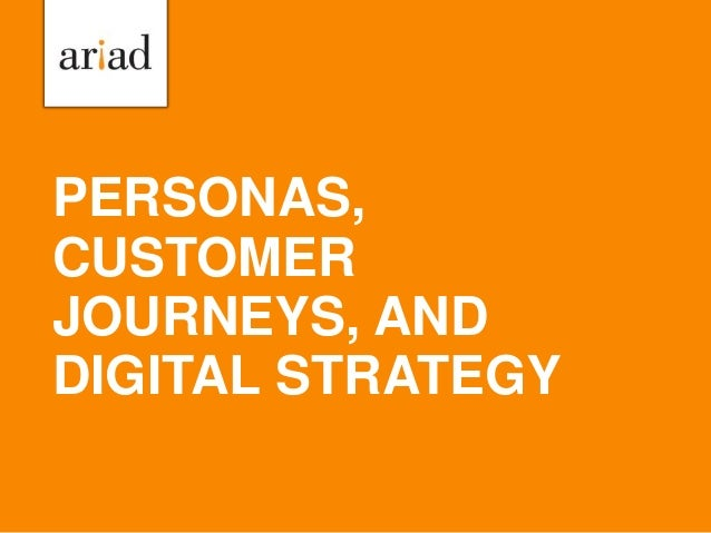 PERSONAS, CUSTOMER JOURNEYS, AND DIGITAL STRATEGY