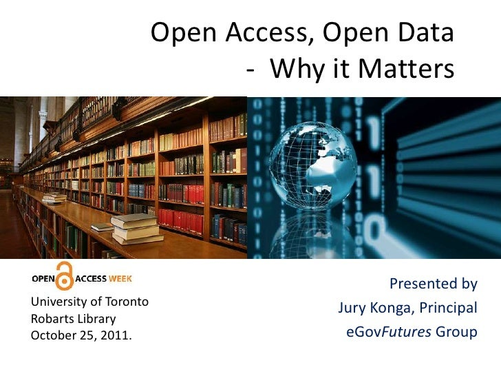Open Access, Open Data                              - Why it Matters                                            Presented ...