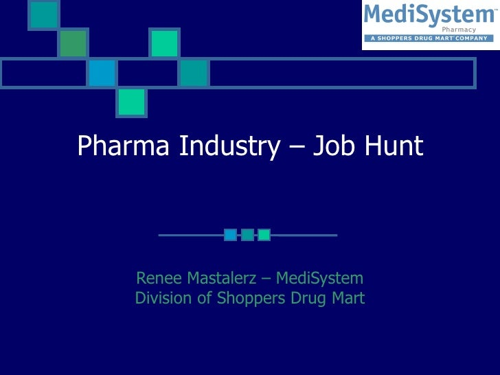Pharma Industry – Job Hunt Renee Mastalerz – MediSystem Division of Shoppers Drug Mart