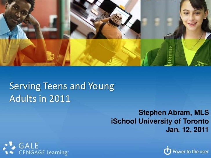 Serving Teens and Young Adults in 2011<br />Stephen Abram, MLS<br />iSchool University of Toronto<br />Jan. 12, 2011<br />