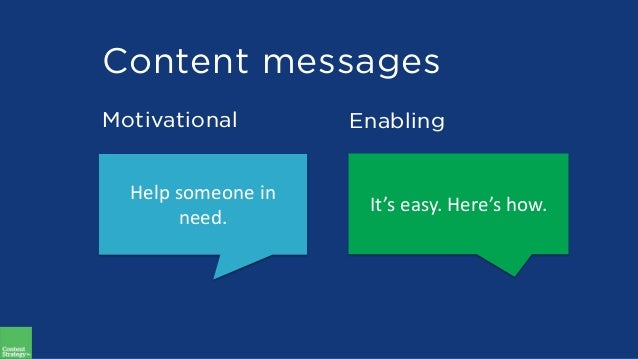Content messages Motivational Enabling Help someone in need. It's easy. Here's how.