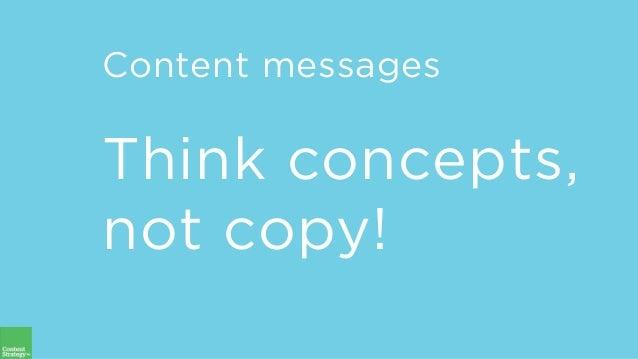 Content messages Think concepts, not copy!