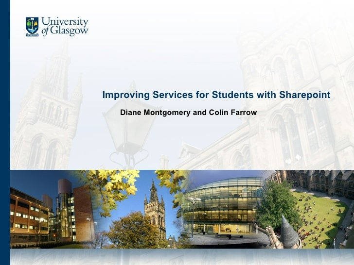 Improving Services for Students with Sharepoint <ul><ul><li>Diane Montgomery and Colin Farrow </li></ul></ul>