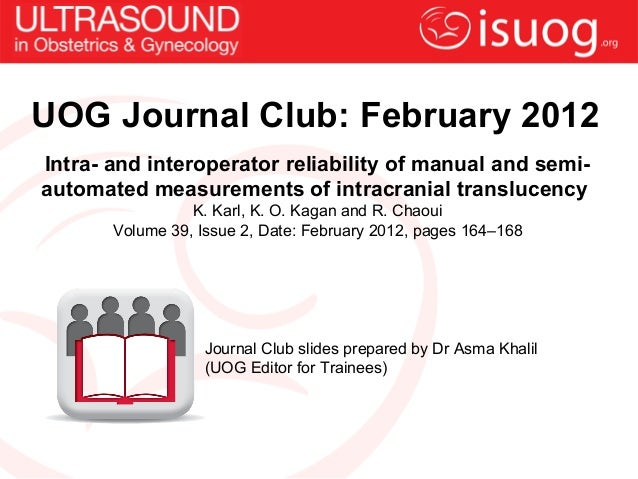UOG Journal Club: February 2012Intra- and interoperator reliability of manual and semi-automated measurements of intracran...