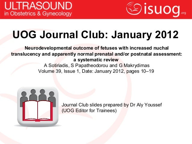 UOG Journal Club: January 2012      Neurodevelopmental outcome of fetuses with increased nuchaltranslucency and apparently...