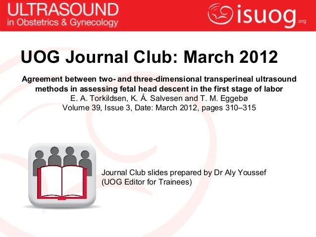 UOG Journal Club: March 2012Agreement between two- and three-dimensional transperineal ultrasound   methods in assessing f...