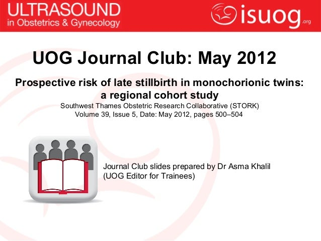 UOG Journal Club: May 2012Prospective risk of late stillbirth in monochorionic twins:                 a regional cohort st...