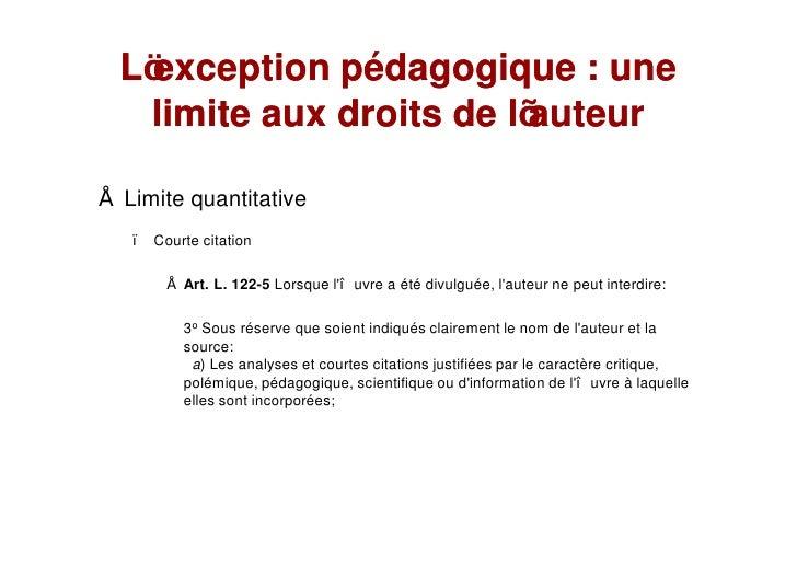 L exception pédagogique : une   limite aux droits de l auteur  Limite quantitative    Courte citation         Art. L. 122-...