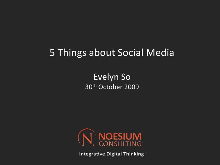 5 Things about Social Media Evelyn So30th October 2009<br />
