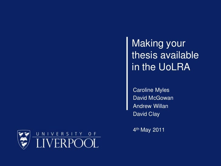 Making your thesis available in the UoLRA<br />Caroline Myles<br />David McGowan<br />Andrew Willan<br />David Clay<br />4...
