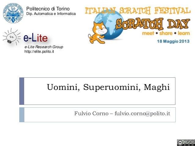 Uomini, Superuomini, MaghiFulvio Corno – fulvio.corno@polito.itPolitecnico di TorinoDip. Automatica e Informaticae-Lite Re...