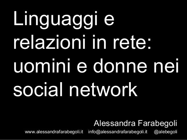 Linguaggi erelazioni in rete:uomini e donne neisocial networkAlessandra Farabegoliwww.alessandrafarabegoli.it info@alessan...